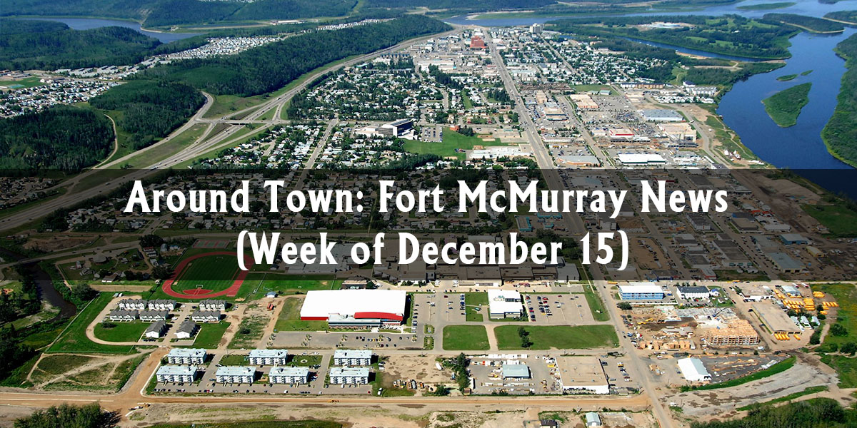 Around Town: Fort McMurray News (Week of December 15)