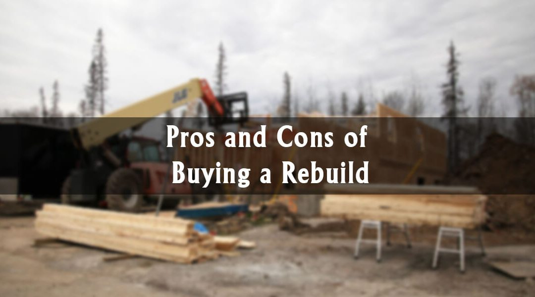 The Pros & Cons of Buying a Rebuild