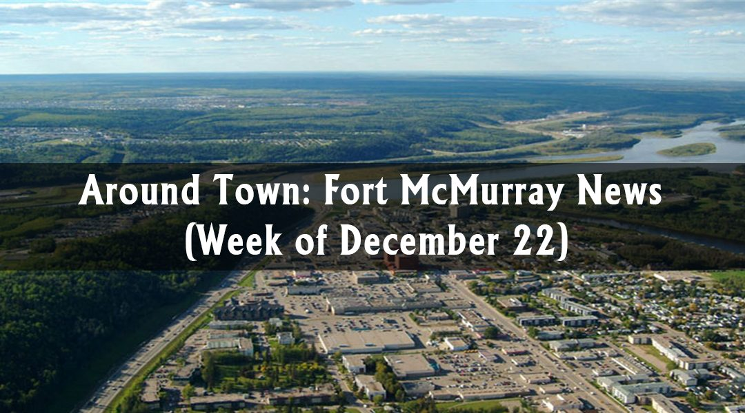 Around Town: Fort McMurray News (Week of December 22)