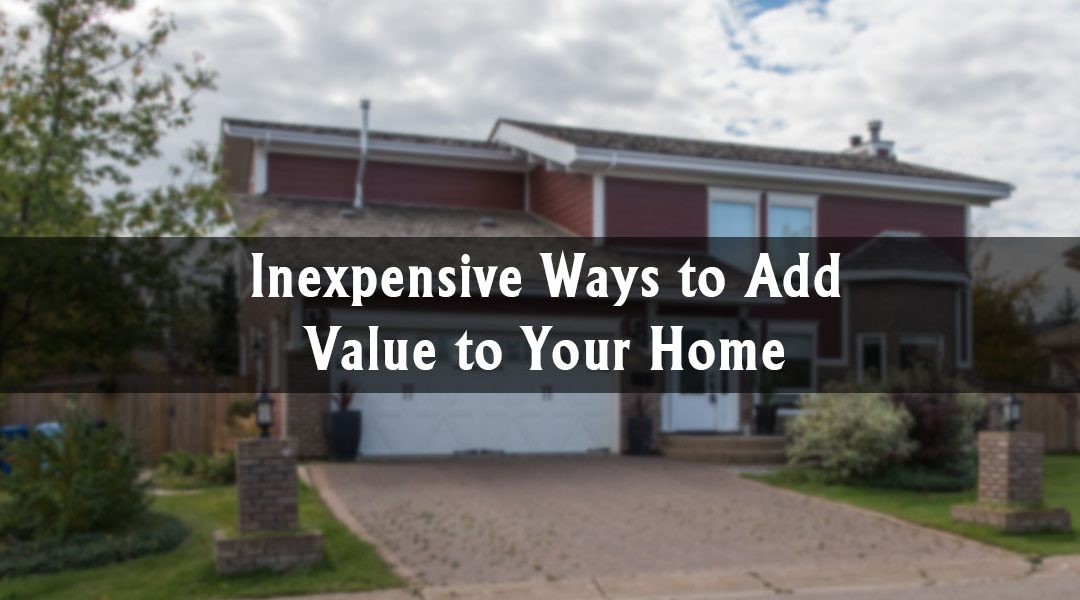 Inexpensive Ways to Add Value to Your Home Before Selling
