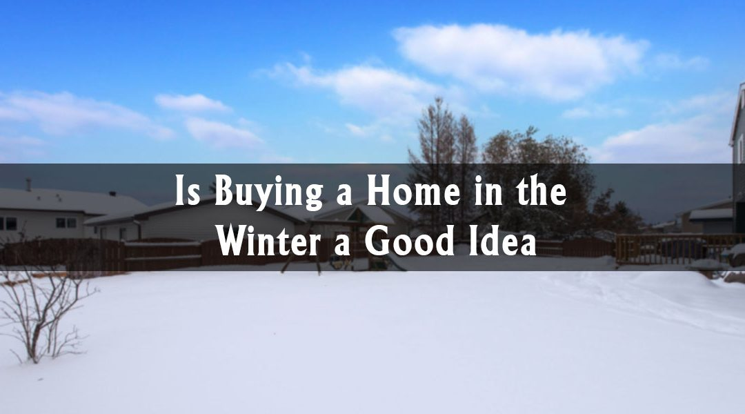 Is Buying a Home in the Winter a Good Idea?