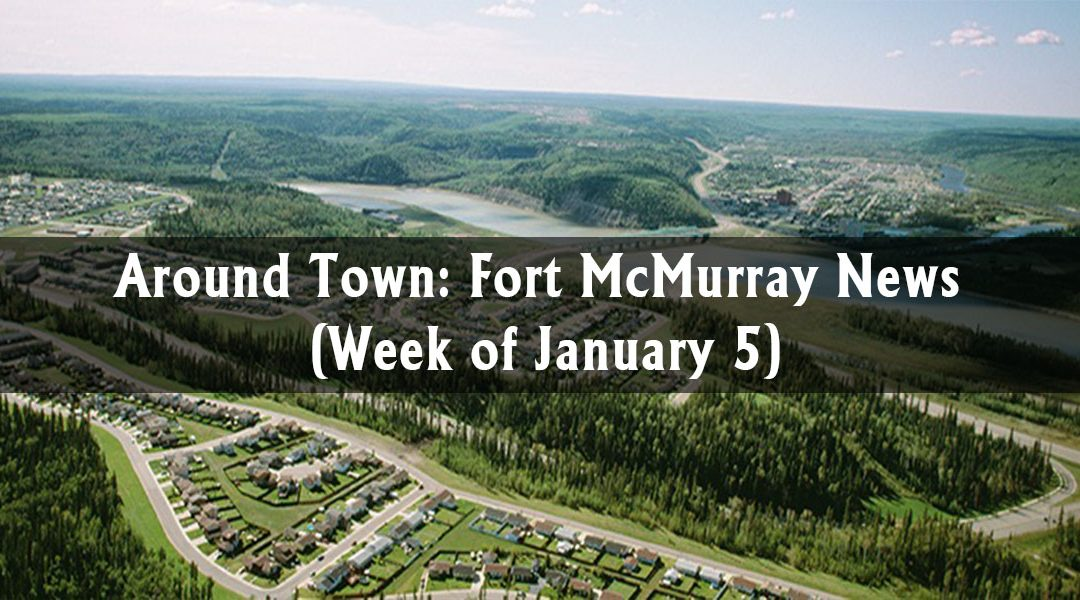 Around Town: Fort McMurray News (Week of January 5)