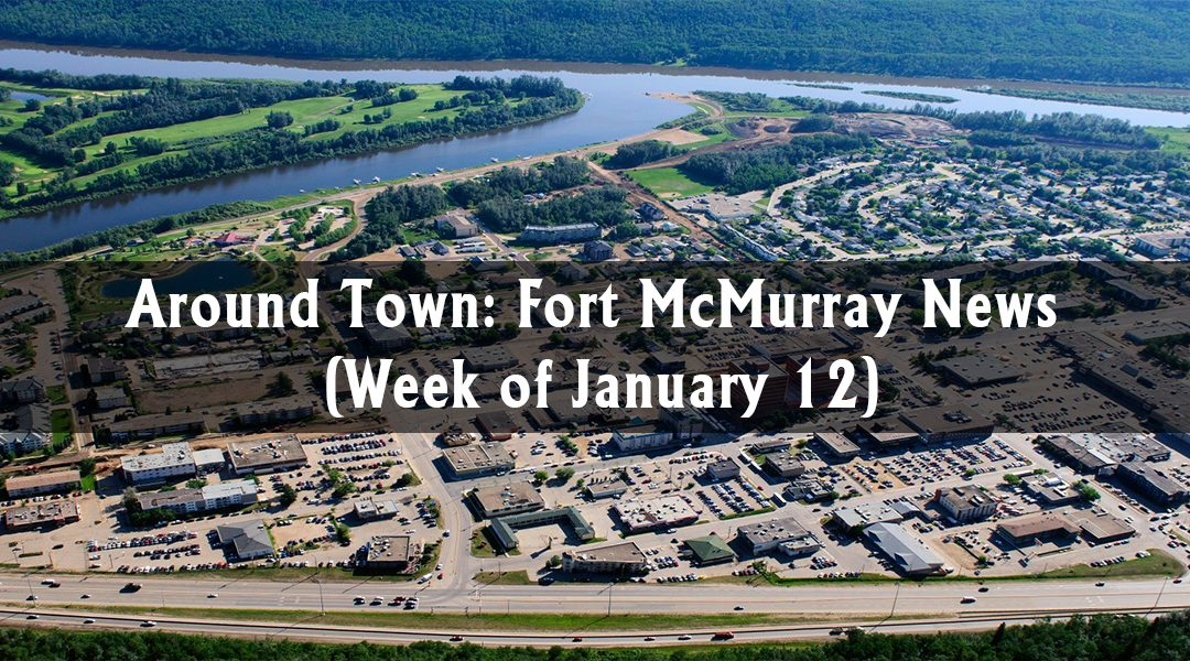 Around Town: Fort McMurray News (Week of January 12)