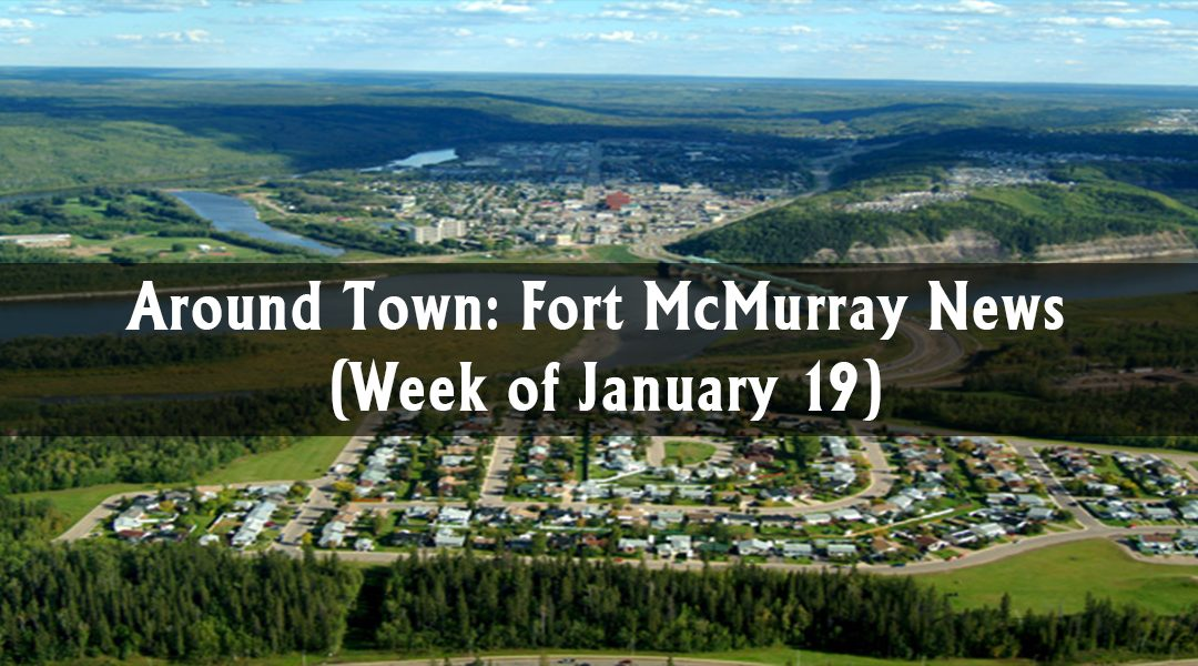 Around Town: Fort McMurray News (Week of January 19)