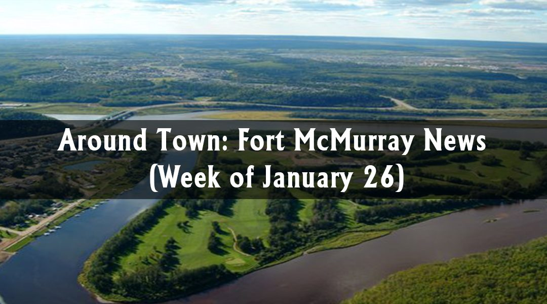 Around Town: Fort McMurray News (Week of January 26)