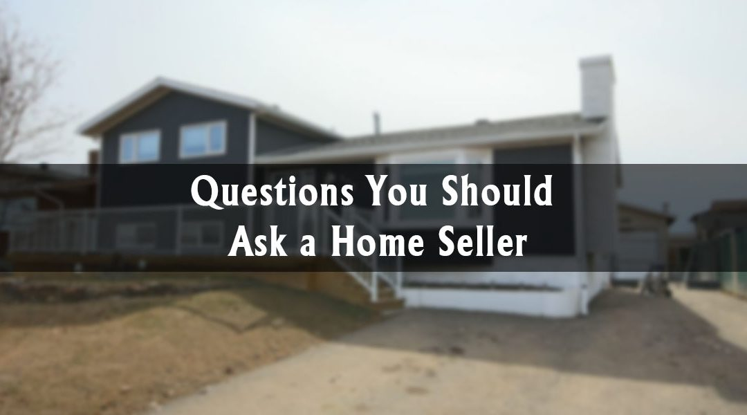 Questions You Should Ask a Home Seller