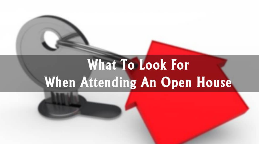 What To Look For When Attending An Open House