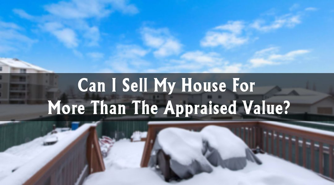 Can I Sell My House For More Than The Appraised Value?