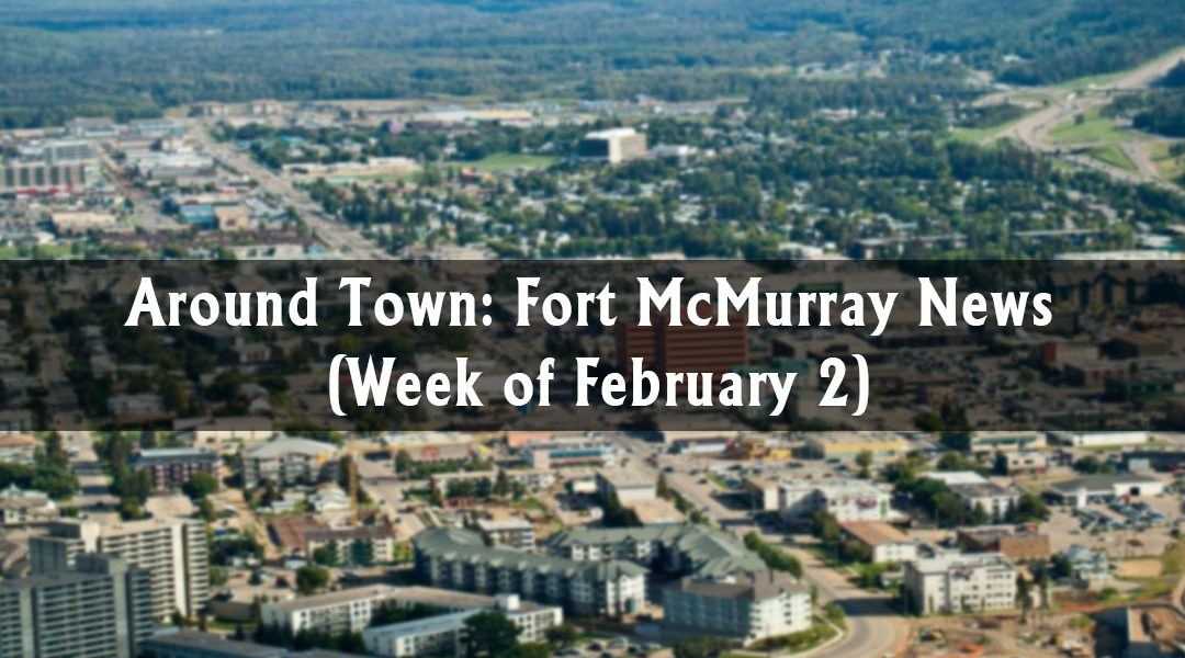 Around Town: Fort McMurray News (Week of February 2)
