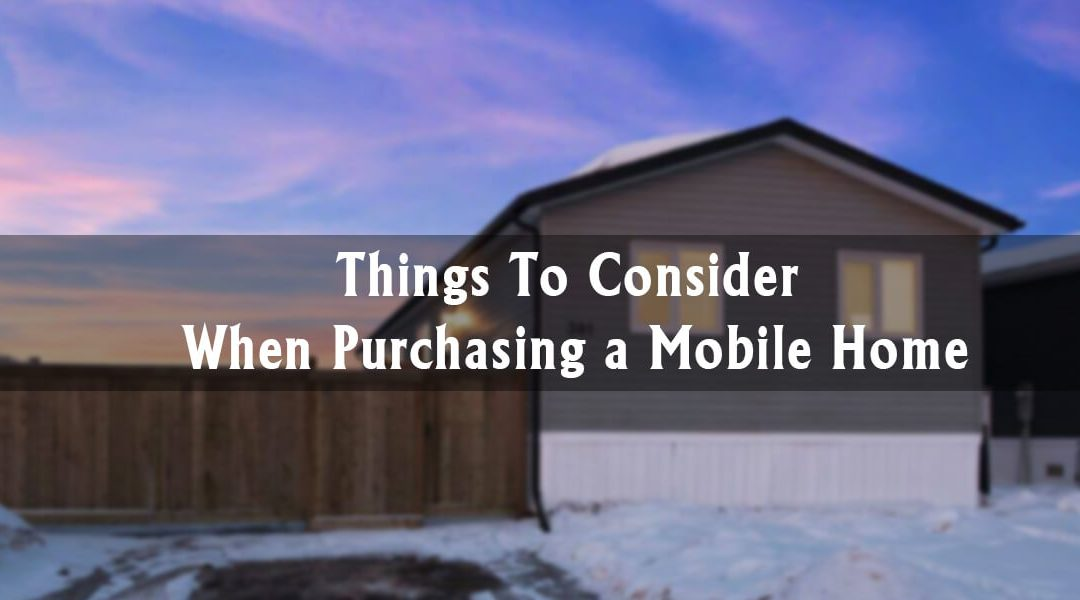 Things to Consider When Purchasing a Mobile Home | The A-Team