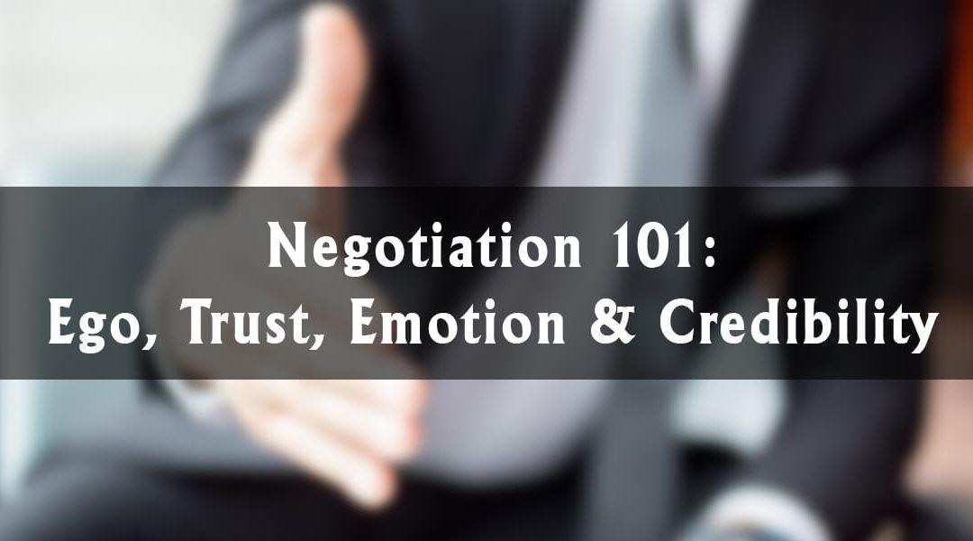 Negotiation 101: Ego, Trust, Emotion & Credibility