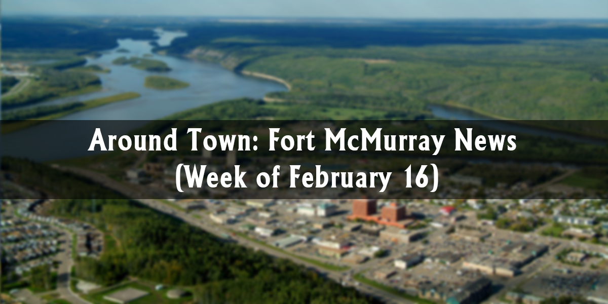 Around Town: Fort McMurray News (Week of February 16)