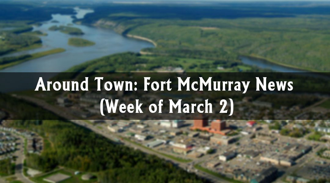 Around Town: Fort McMurray News (Week of March 2)