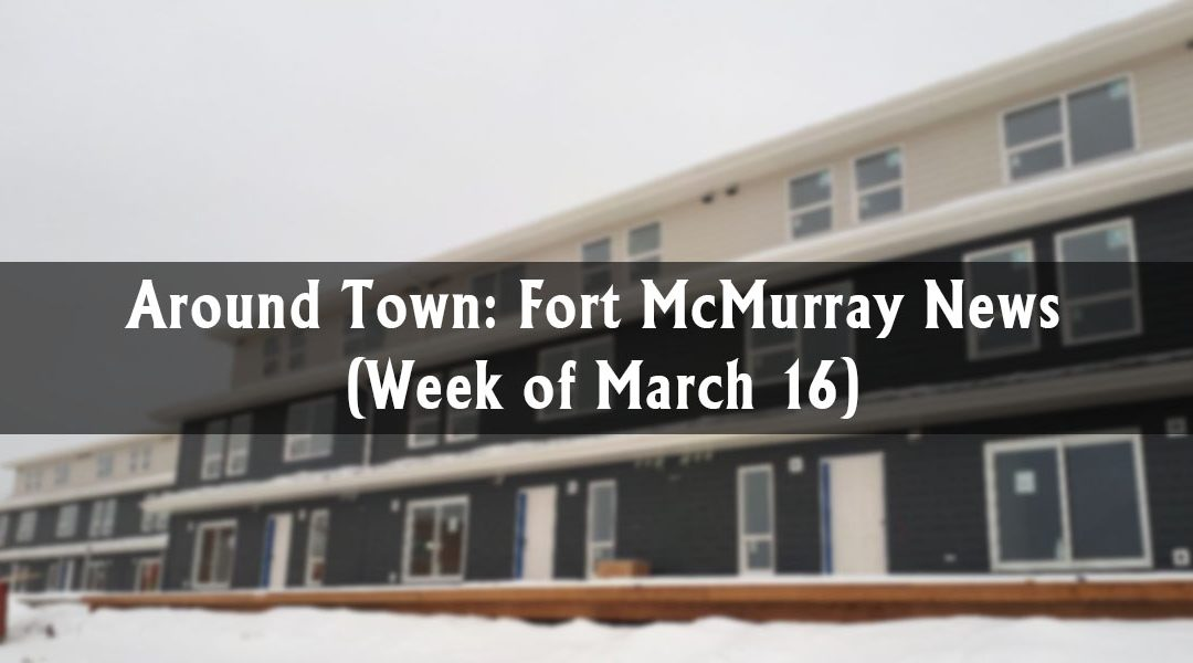 Around Town: Fort McMurray News (Week of March 16)