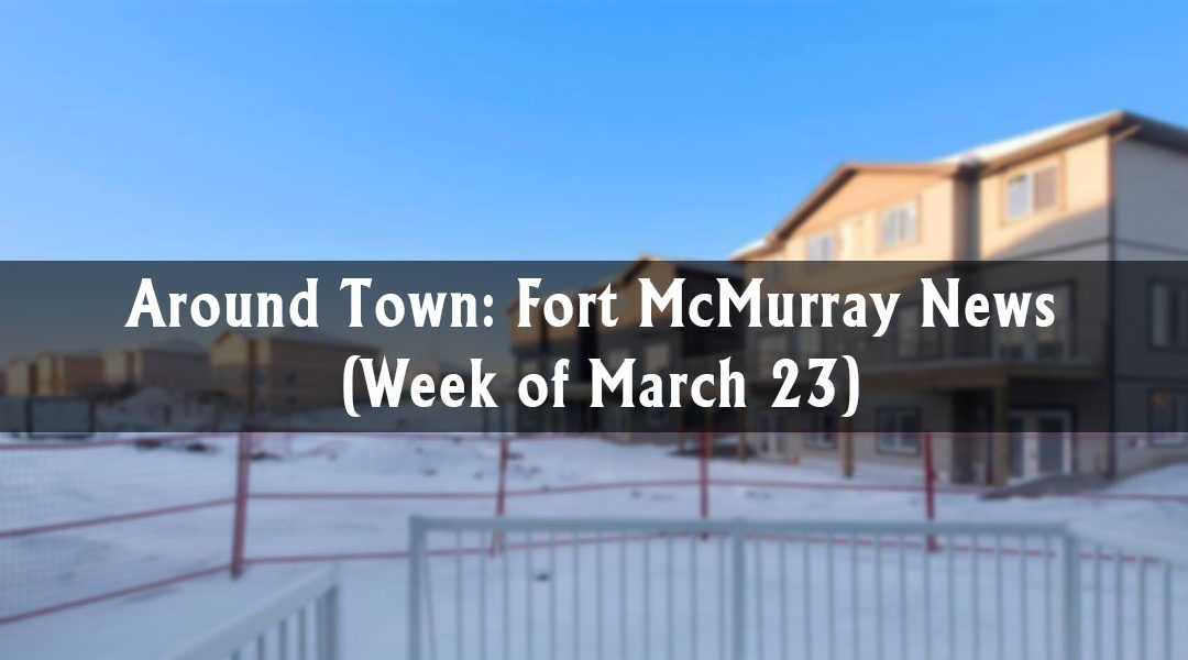 Around Town: Fort McMurray News (Week of March 23)