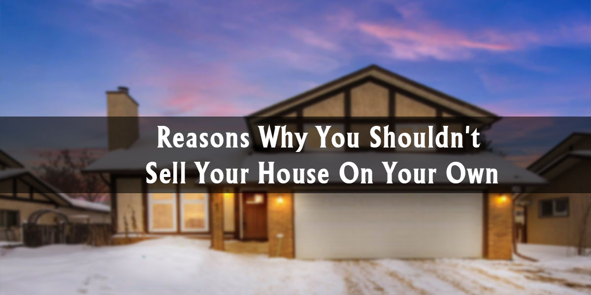 Reasons Why You Shouldn't Sell Your House On Your Own