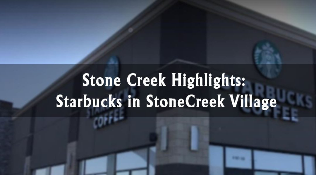 Stonecreek Highlights: Starbucks in Stonecreek Village