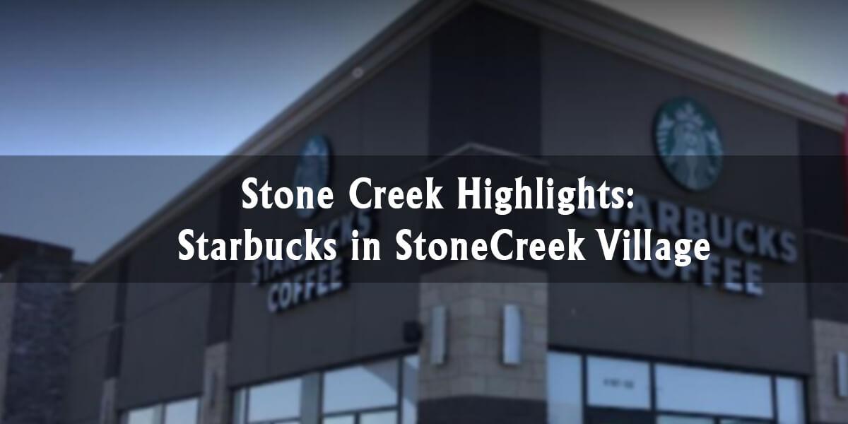 Stone Creek Highlights: Starbucks in Stonecreek Village