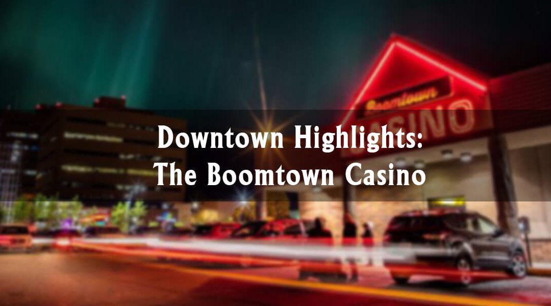 Downtown Highlights: Boomtown Casino
