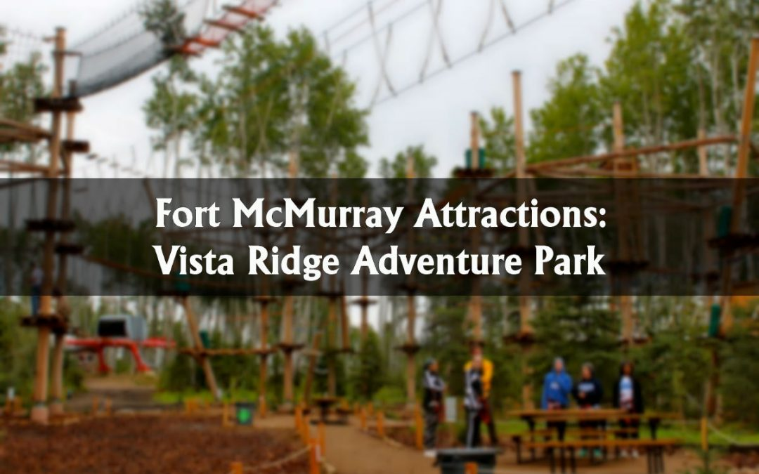 Fort McMurray Attractions: Vista Ridge Adventure Park