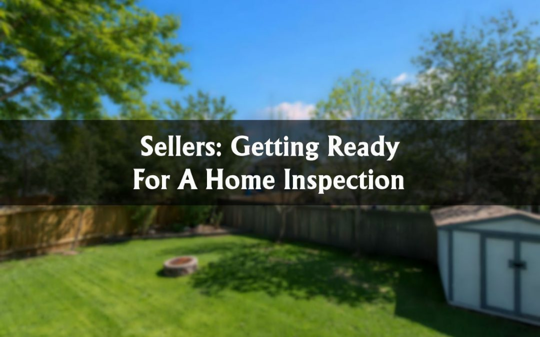 Sellers: Getting Ready For A Home Inspection