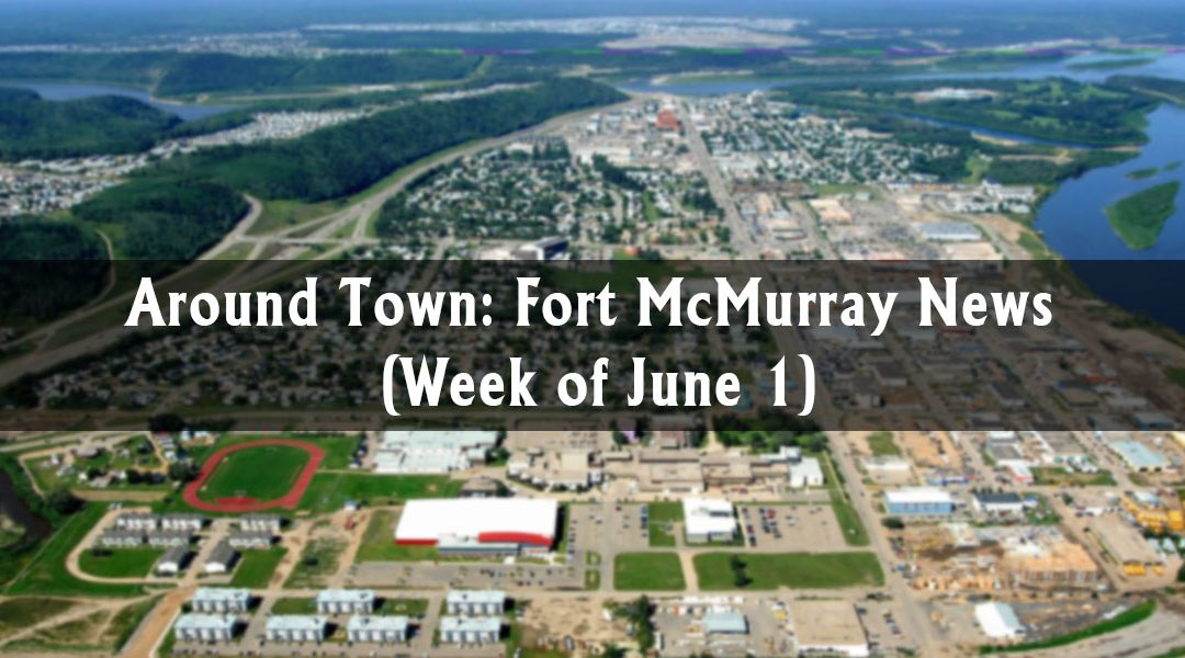 Around Town: Fort McMurray News (Week of June 1)
