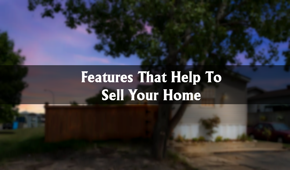 Features That Help To Sell Your Home