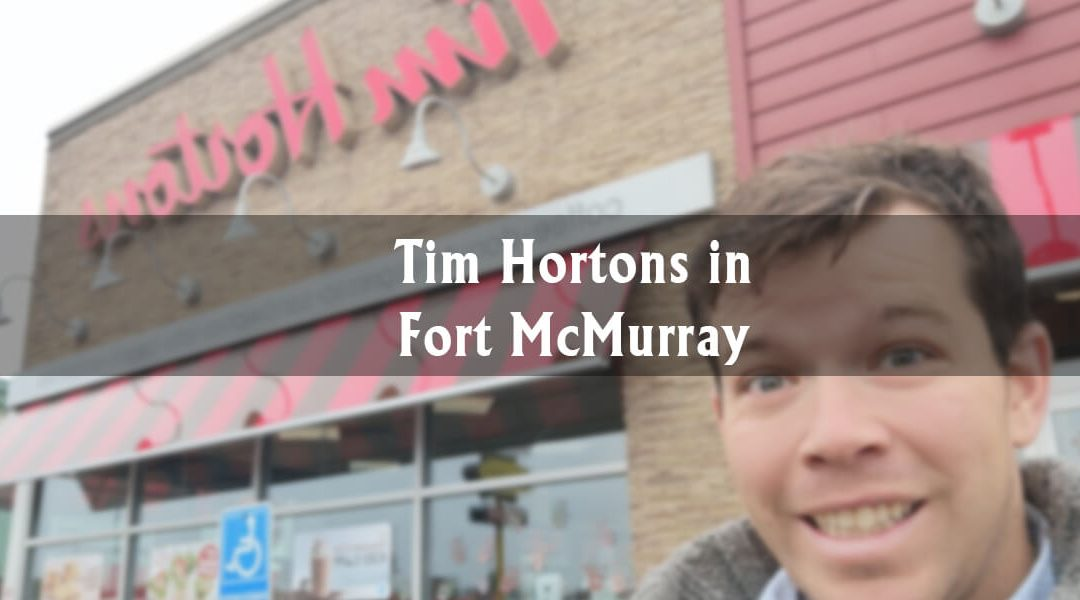 Fort McMurray Highlights: Tim Hortons