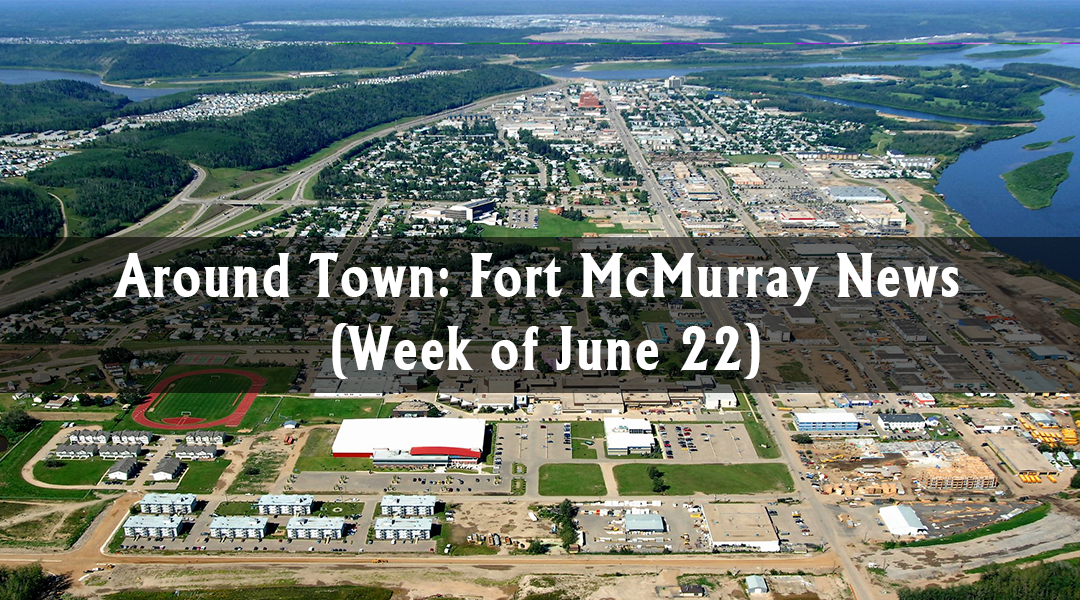 Around Town: Fort McMurray News (Week of June 22)