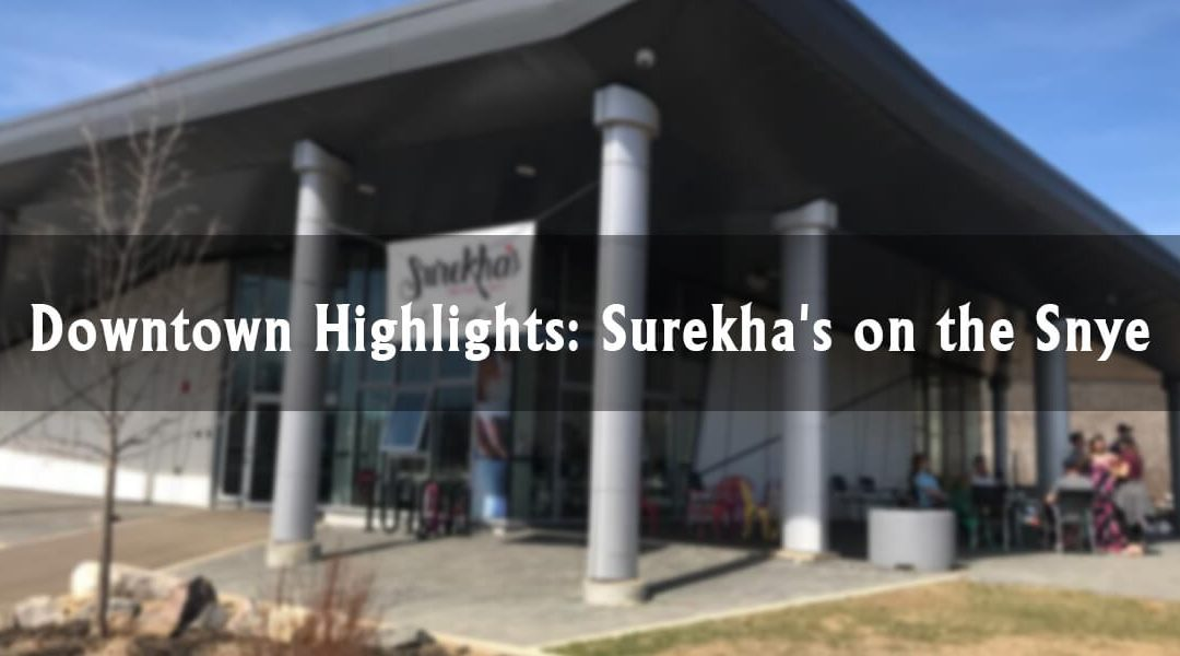 Downtown Highlights: Surekha's on the Snye