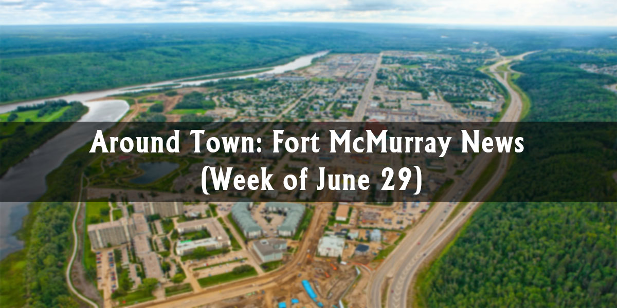 Around Town: Fort McMurray News (Week of June 29)