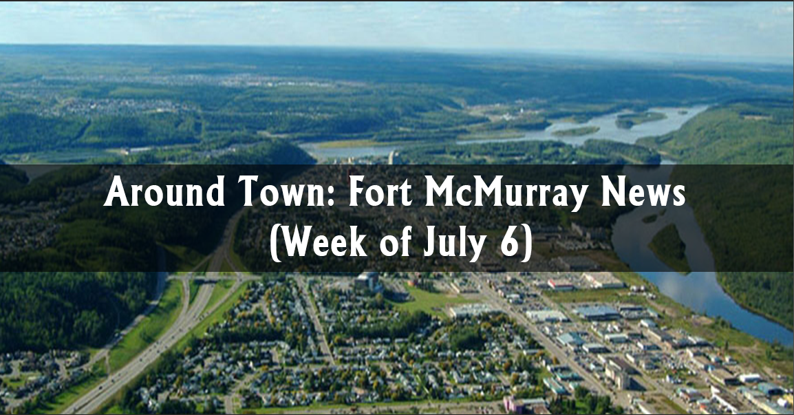 Around Town: Fort McMurray News (Week of July 6)