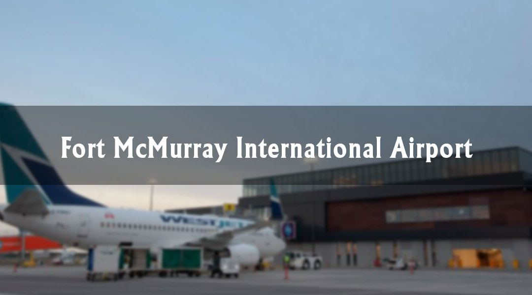 Fort McMurray International Airport: An Overview