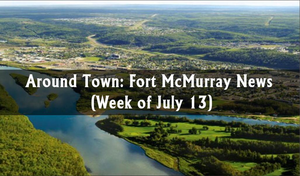 Around Town: Fort McMurray News (Week of July 13)