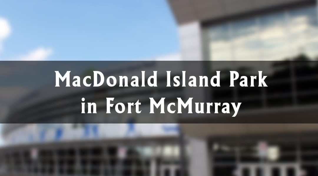 MacDonald Island Park in Fort McMurray