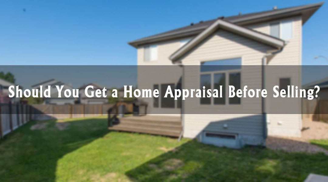 Should You Get a Home Appraisal Before Selling?