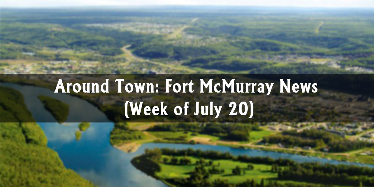 Around Town: Fort McMurray News (Week of July 20)