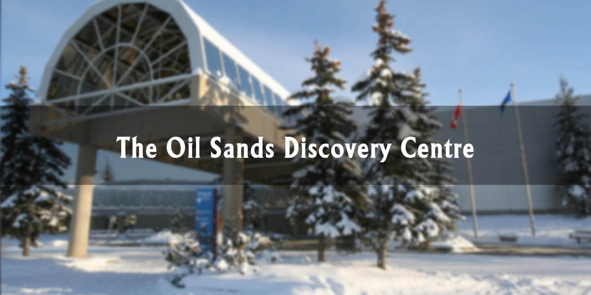 Gregoire Highlights: The Oil Sands Discovery Centre