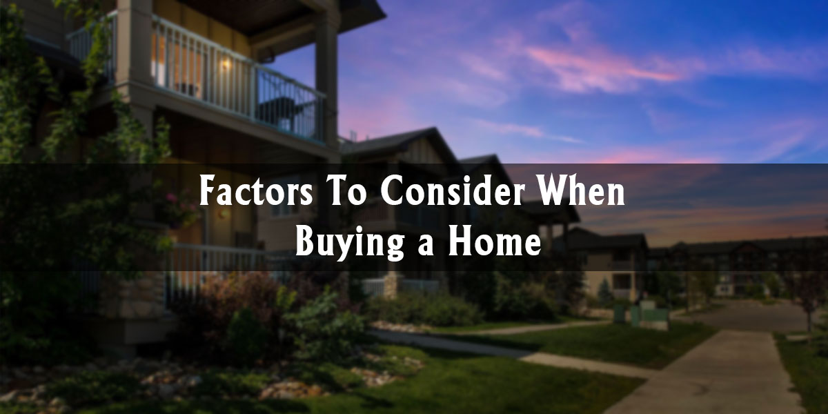 Factors to consider when buying a home the a team - Factors to consider when buying a house ...