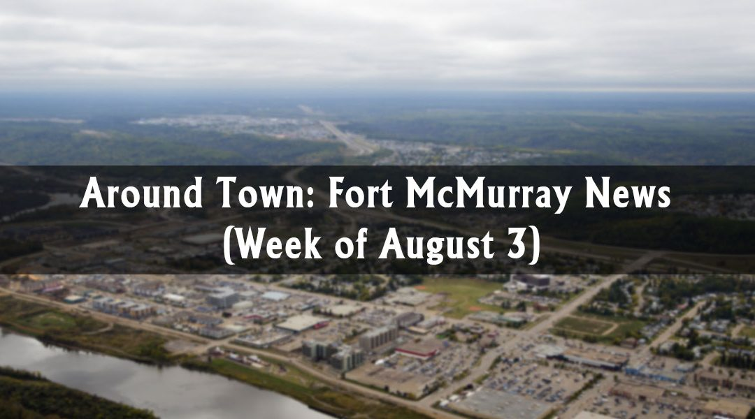 Around Town: Fort McMurray News (Week of August 3)