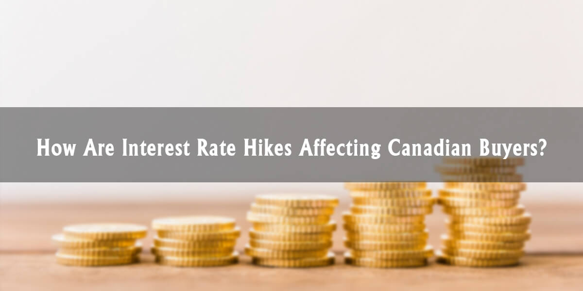 How are Interest Rate Hikes Affecting Canadian Buyers?