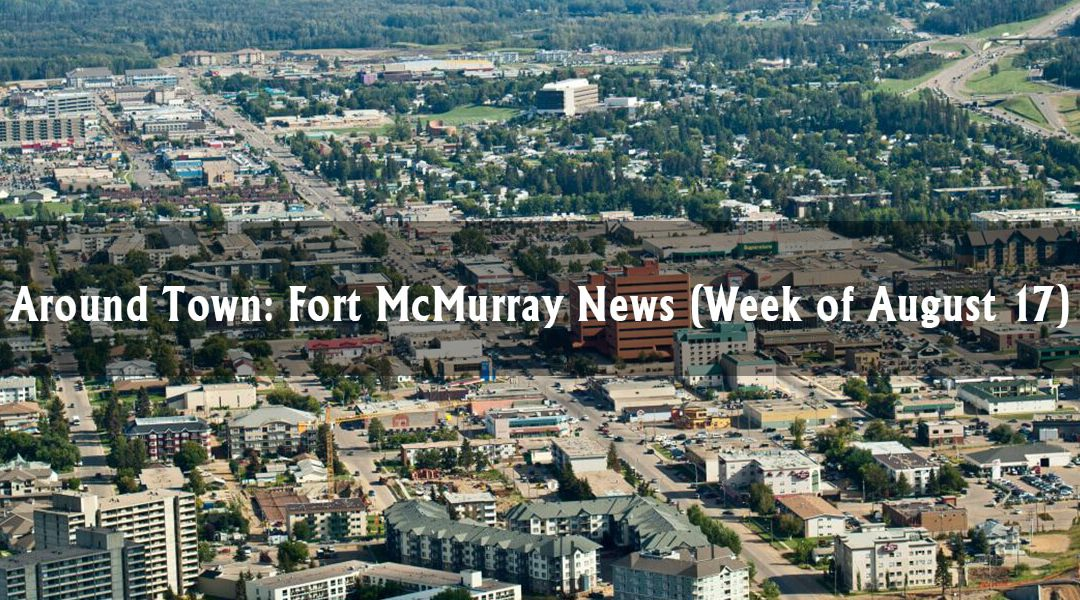 Around Town: Fort McMurray News (Week of August 17)