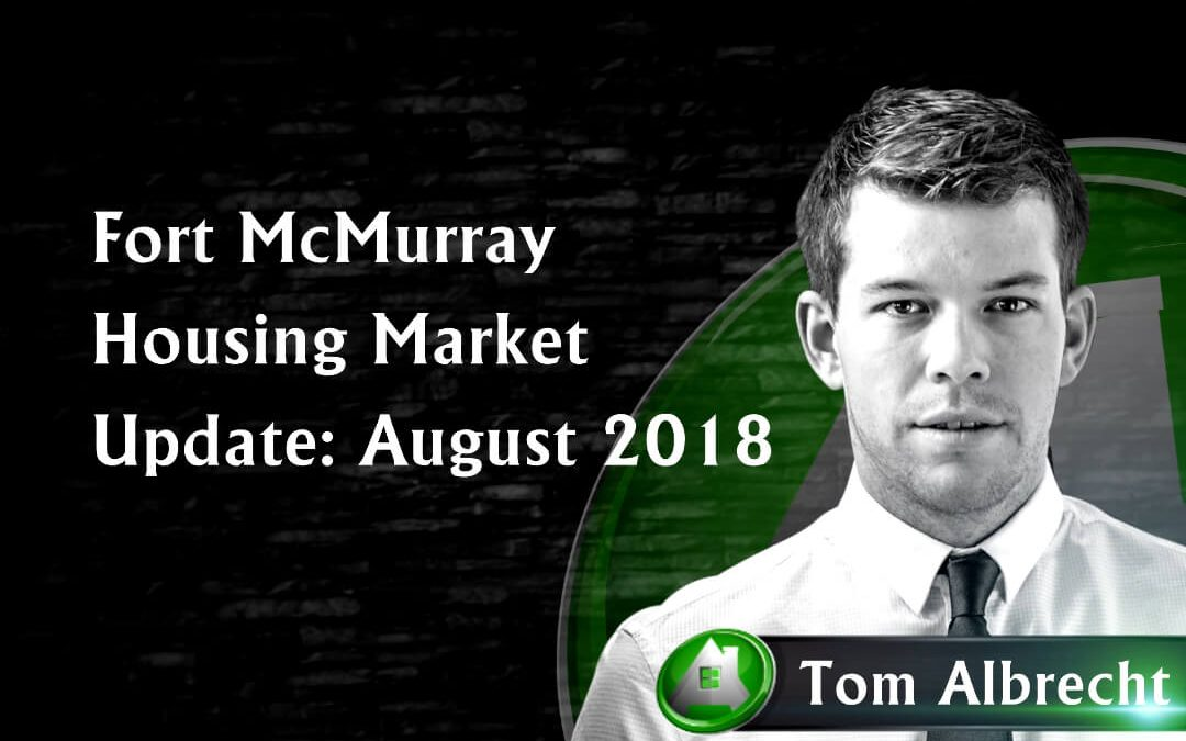 Fort McMurray Housing Market Update (August 2018)