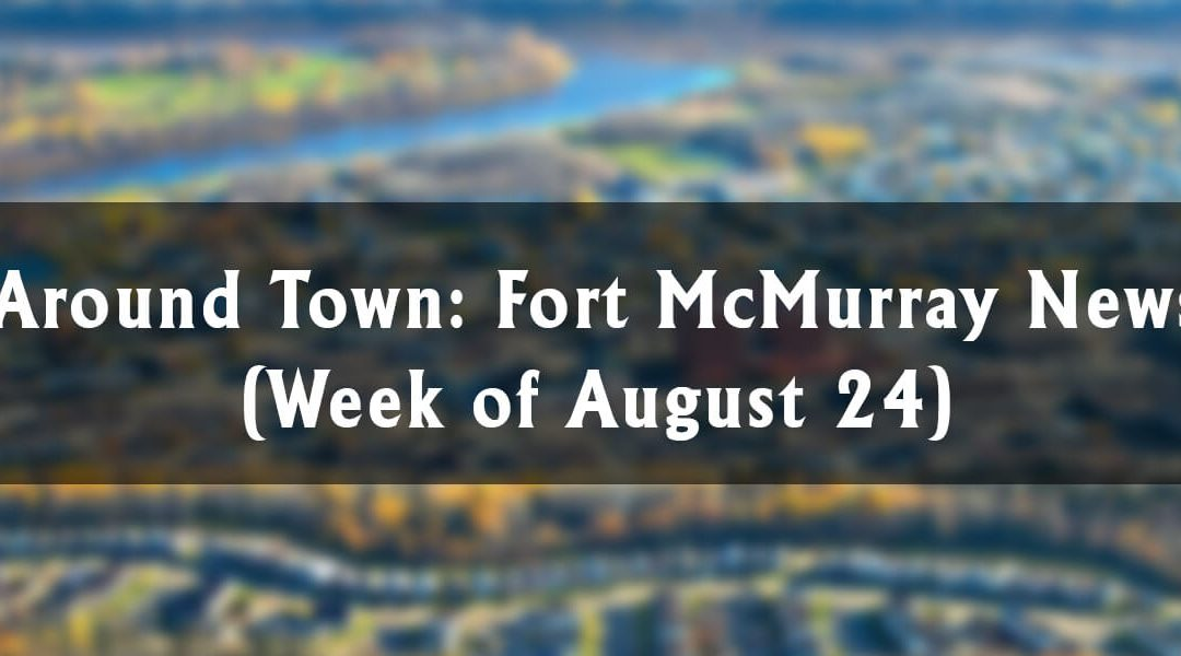 Around Town: Fort McMurray News (Week of August 24)