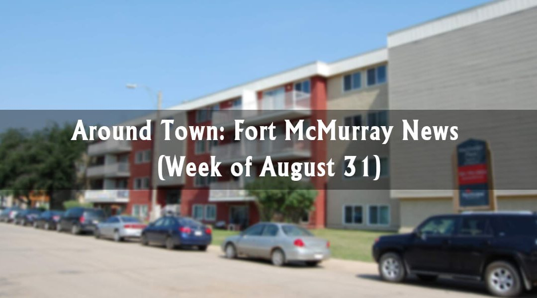 Around Town: Fort McMurray News (Week of August 31)