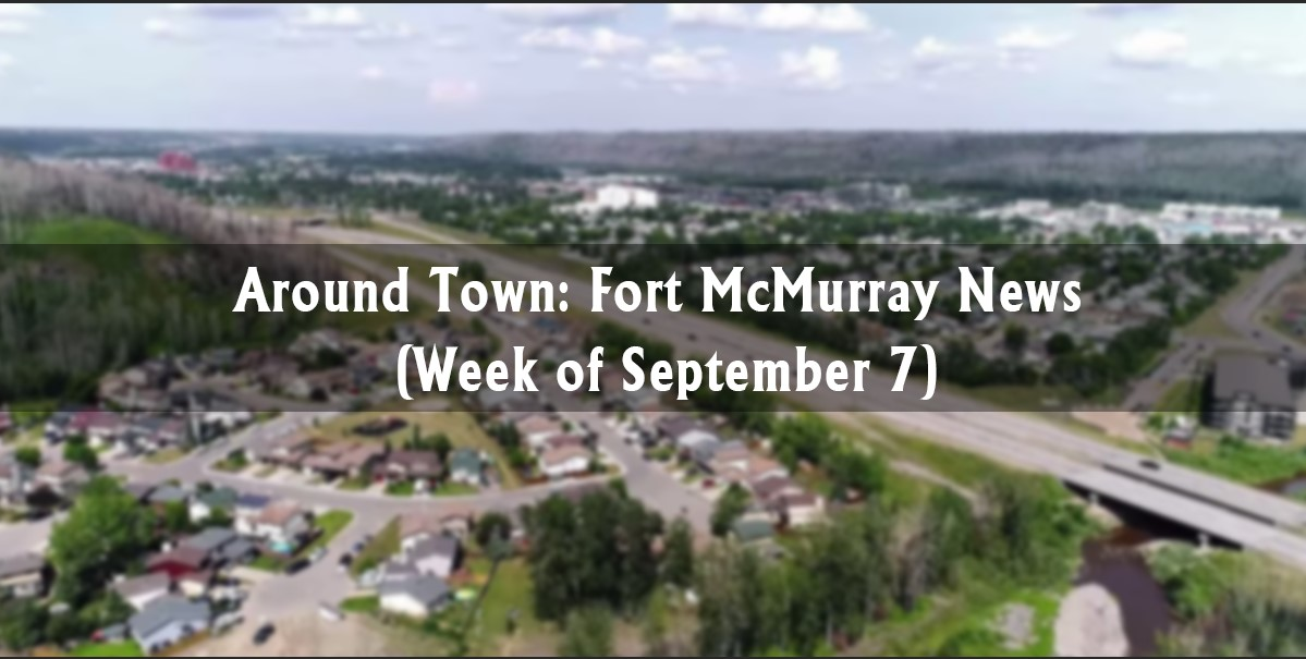 Around Town: Fort McMurray News (Week of September 7)