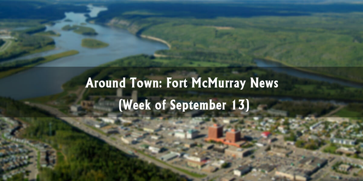 Around Town: Fort McMurray News (Week of September 13)