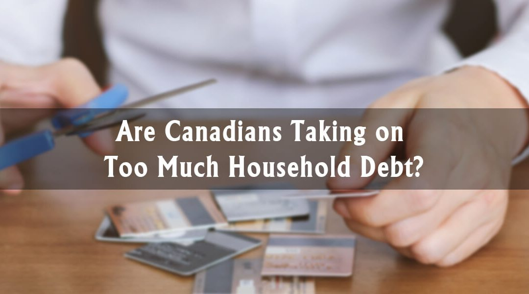 Are Canadians Taking on Too Much Household Debt?