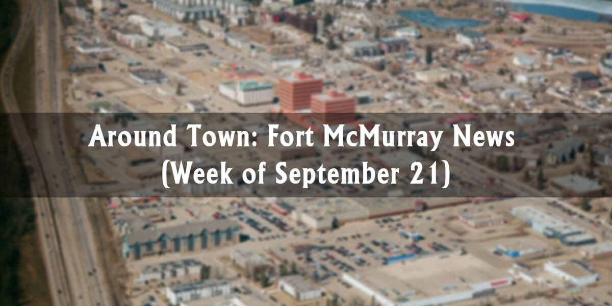 Around Town: Fort McMurray News (Week of September 21)