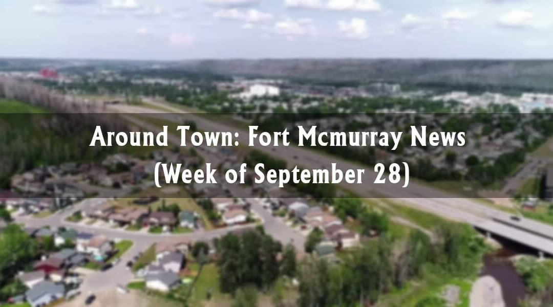 Around Town: Fort McMurray News (Week of September 28)